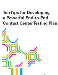 Ten Tips for Developing a Powerful End-to-End Contact Center Testing Plan