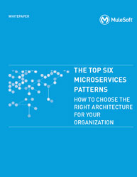 The Top Six Microservices Patterns: How To Choose The Right Architecture For Your Organization
