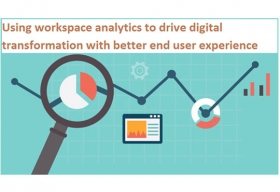 Using Workspace Analytics to Drive Digital Transformation with Better End-user Experience